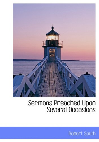Sermons Preached Upon Several Occasions: Robert South