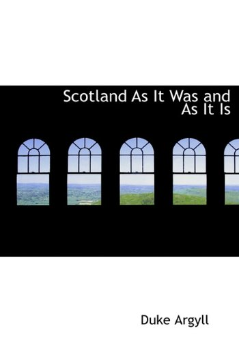 Scotland as It Was and as It Is - Duke Argyll