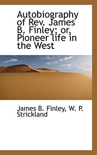 9781117698274: Autobiography of Rev. James B. Finley; or, Pioneer life in the West