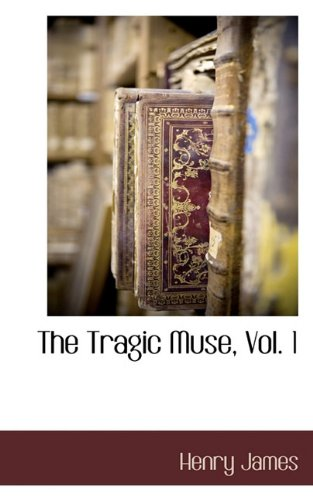 The Tragic Muse, Vol. 1: James, Henry