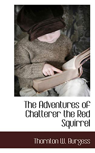9781117705644: The Adventures of Chatterer the Red Squirrel