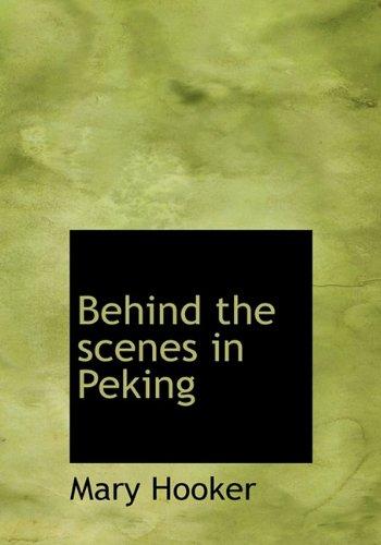 9781117707518: Behind the scenes in Peking