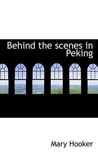 9781117707525: Behind the scenes in Peking