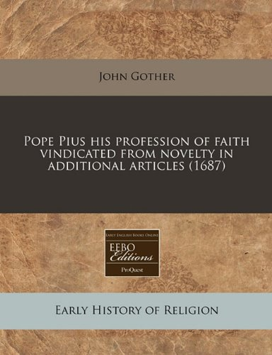 9781117711584: Pope Pius his profession of faith vindicated from novelty in additional articles (1687)