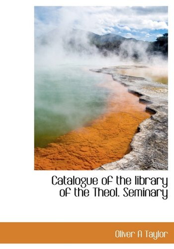 9781117714295: Catalogue of the library of the Theol. Seminary