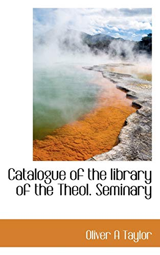 9781117714301: Catalogue of the Library of the Theol. Seminary