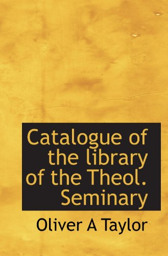 9781117714318: Catalogue of the library of the Theol. Seminary