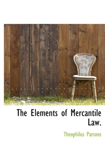 The Elements of Mercantile Law.: Theophilus Parsons