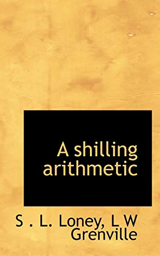 A Shilling Arithmetic (Paperback): S L Loney,