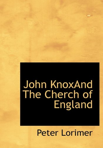 9781117733425: John KnoxAnd The Cherch of England