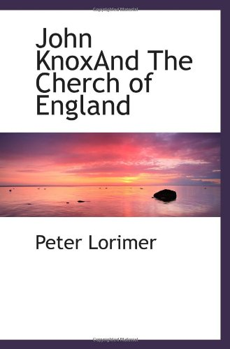 9781117733449: John KnoxAnd The Cherch of England