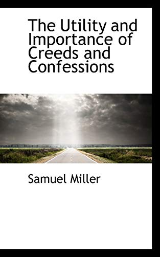 9781117741680: The Utility and Importance of Creeds and Confessions
