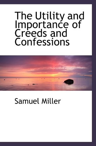 9781117741697: The Utility and Importance of Creeds and Confessions