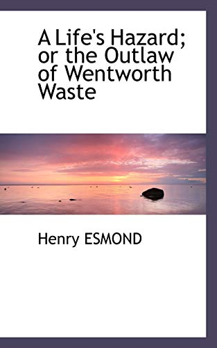 9781117742861: A Life's Hazard; or the Outlaw of Wentworth Waste