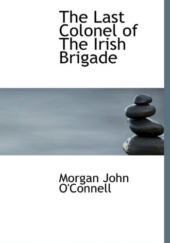 9781117753720: The Last Colonel of The Irish Brigade