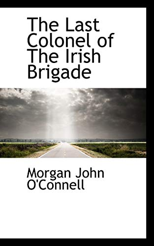 9781117753737: The Last Colonel of The Irish Brigade