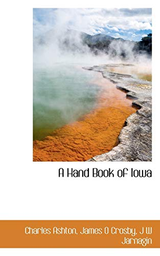 A Hand Book of Iowa (Paperback): Charles Ashton, James