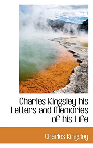 9781117776477: Charles Kingsley his Letters and Memories of his Life
