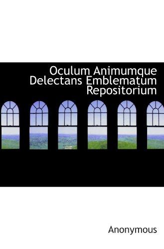 9781117784564: Oculum Animumque Delectans Emblematum Repositorium