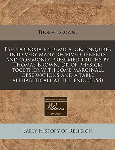 Pseudodoxia epidemica, or, Enquires into very many: Thomas Browne