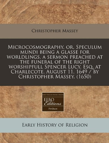 Microcosmography, Or, Speculum Mundi Being a Glasse: Christopher Massey