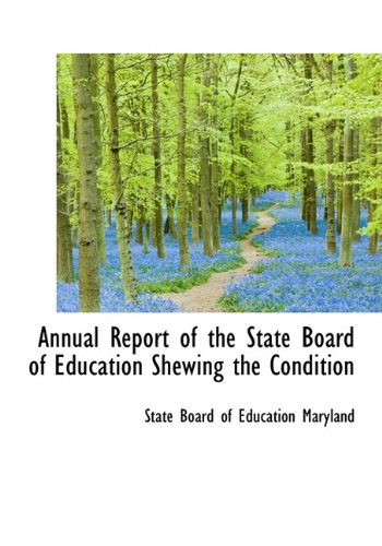 9781117798226: Annual Report of the State Board of Education Shewing the Condition