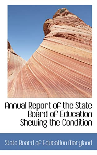 9781117798233: Annual Report of the State Board of Education Shewing the Condition