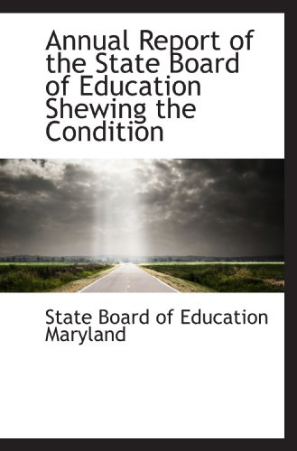 9781117798240: Annual Report of the State Board of Education Shewing the Condition