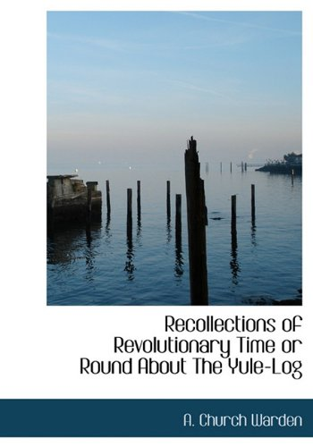 Recollections of Revolutionary Time or Round About: A. Church Warden