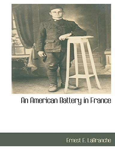 An American Battery in France: LaBranche, Ernest E.