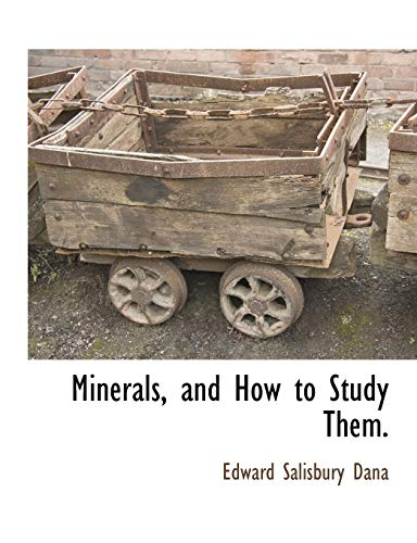 9781117875187: Minerals, and How to Study Them.