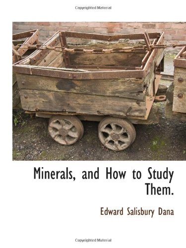 9781117875194: Minerals, and How to Study Them.