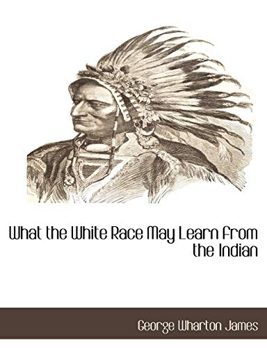 What the White Race May Learn from the Indian (1117875288) by George Wharton James