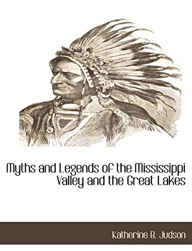 Myths and Legends of the Mississippi Valley: Katherine B Judson