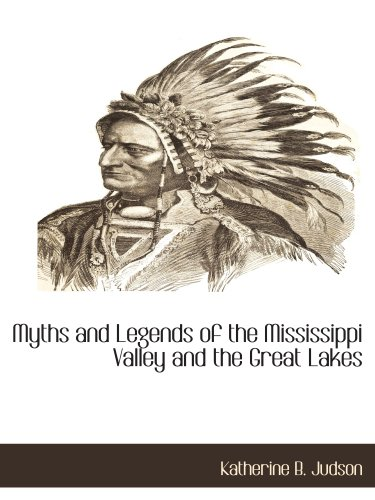 Myths and Legends of the Mississippi Valley: Judson, Katherine B.