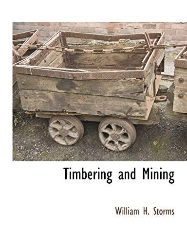 Timbering and Mining: William H. Storms