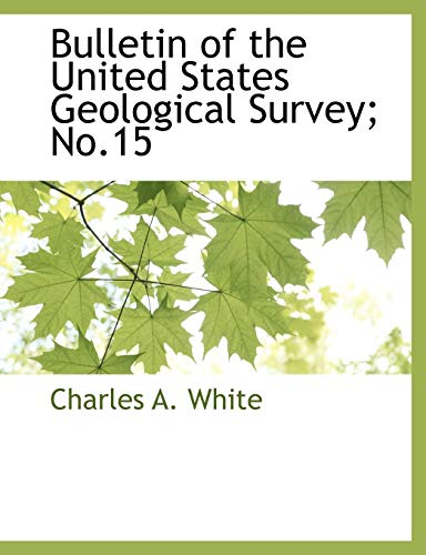 Bulletin of the United States Geological Survey No.15: Charles A. White