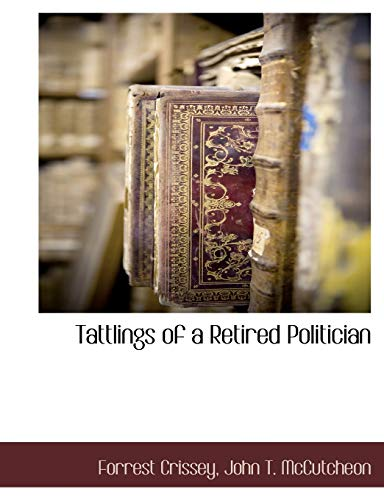 Tattlings of a Retired Politician (9781117878324) by Forrest Crissey; John T. McCutcheon