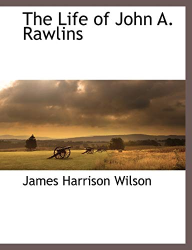 The Life of John A. Rawlins: James Harrison Wilson