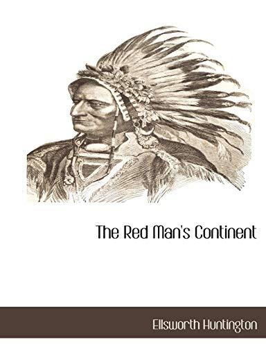 The Red Mans Continent: Ellsworth Huntington