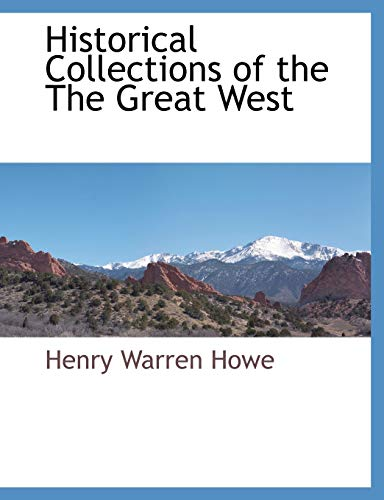 9781117883236: Historical Collections of the The Great West