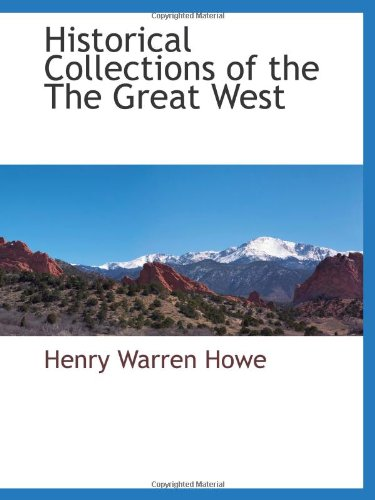 9781117883243: Historical Collections of the The Great West