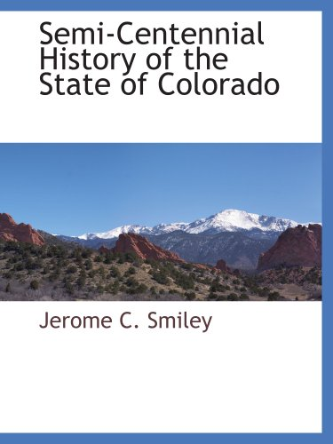 Semi-Centennial History of the State of Colorado: Jerome C. Smiley