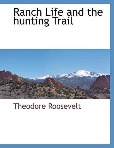 Ranch Life and the hunting Trail: Theodore Roosevelt