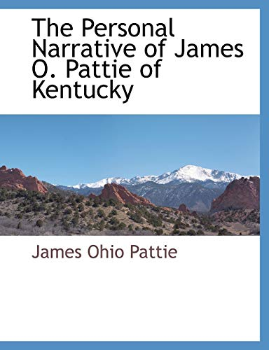 9781117884820: The Personal Narrative of James O. Pattie of Kentucky