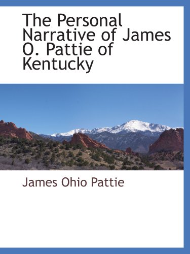 9781117884837: The Personal Narrative of James O. Pattie of Kentucky