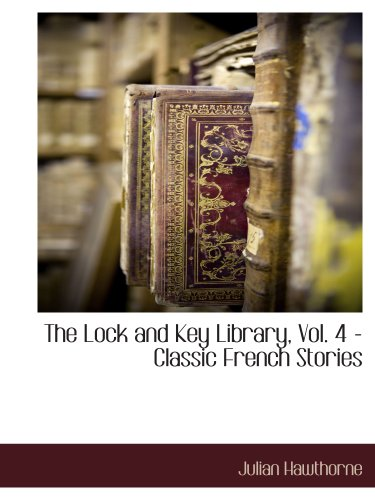 9781117888163: The Lock and Key Library, Vol. 4 - Classic French Stories