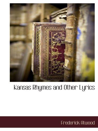 Kansas Rhymes and Other Lyrics: Atwood, Frederick