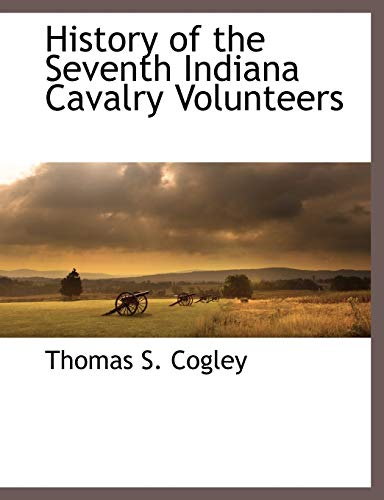 History of the Seventh Indiana Cavalry Volunteers: Thomas S. Cogley