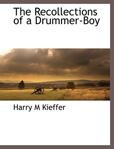 The Recollections of a Drummer-Boy (Paperback): Harry M Kieffer